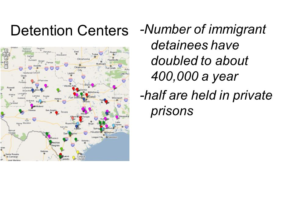 -Number of immigrant detainees have doubled to about 400,000 a year -half are held in private prisons Detention Centers