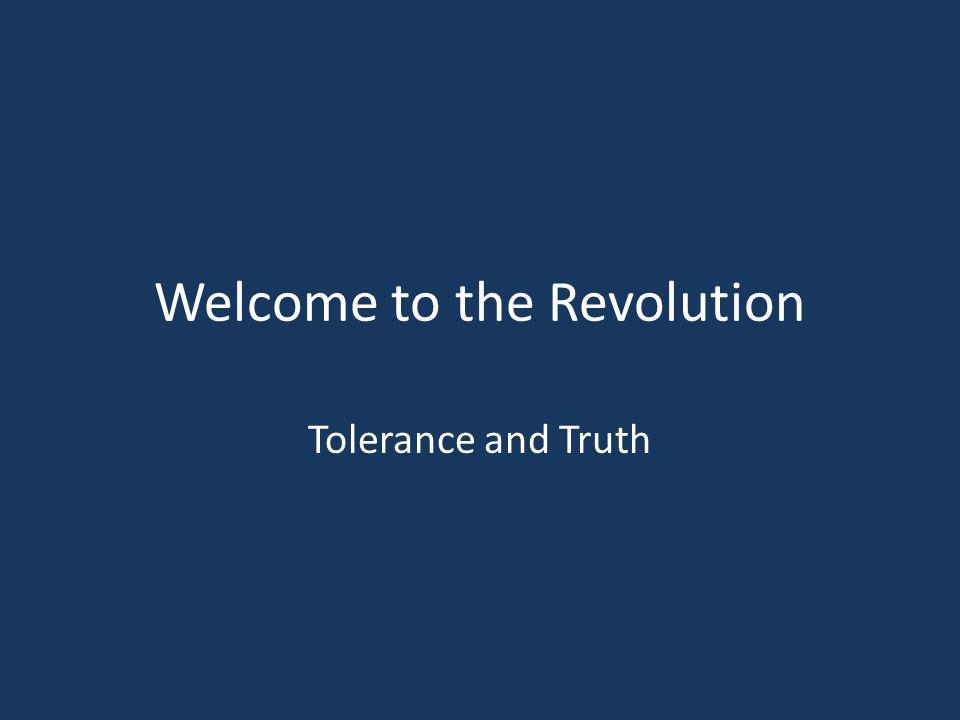 Welcome to the Revolution Tolerance and Truth