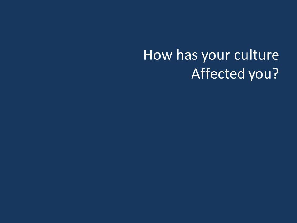 How has your culture Affected you?