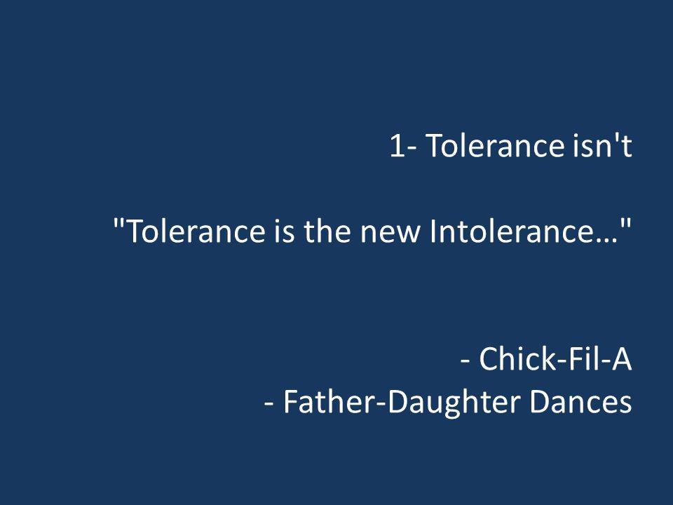 1- Tolerance isn t Tolerance is the new Intolerance… - Chick-Fil-A - Father-Daughter Dances