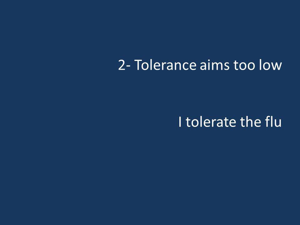 2- Tolerance aims too low I tolerate the flu