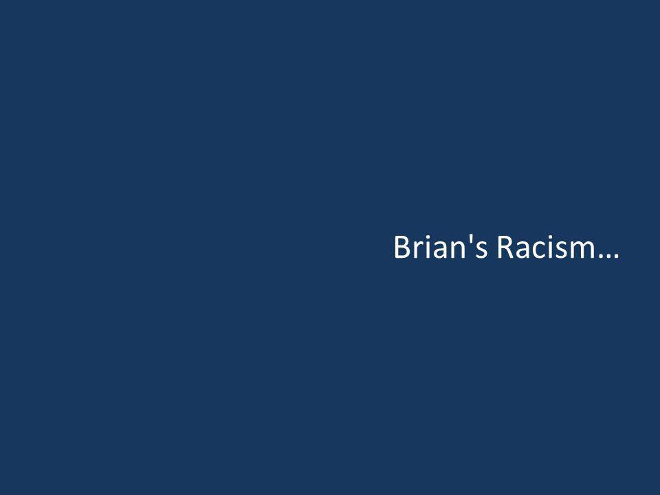 Brian s Racism…