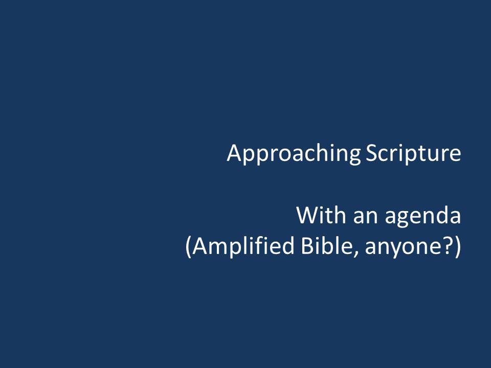 Approaching Scripture With an agenda (Amplified Bible, anyone?)