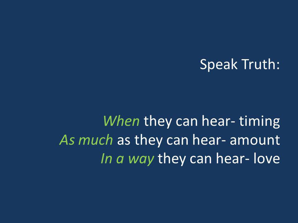 Speak Truth: When they can hear- timing As much as they can hear- amount In a way they can hear- love