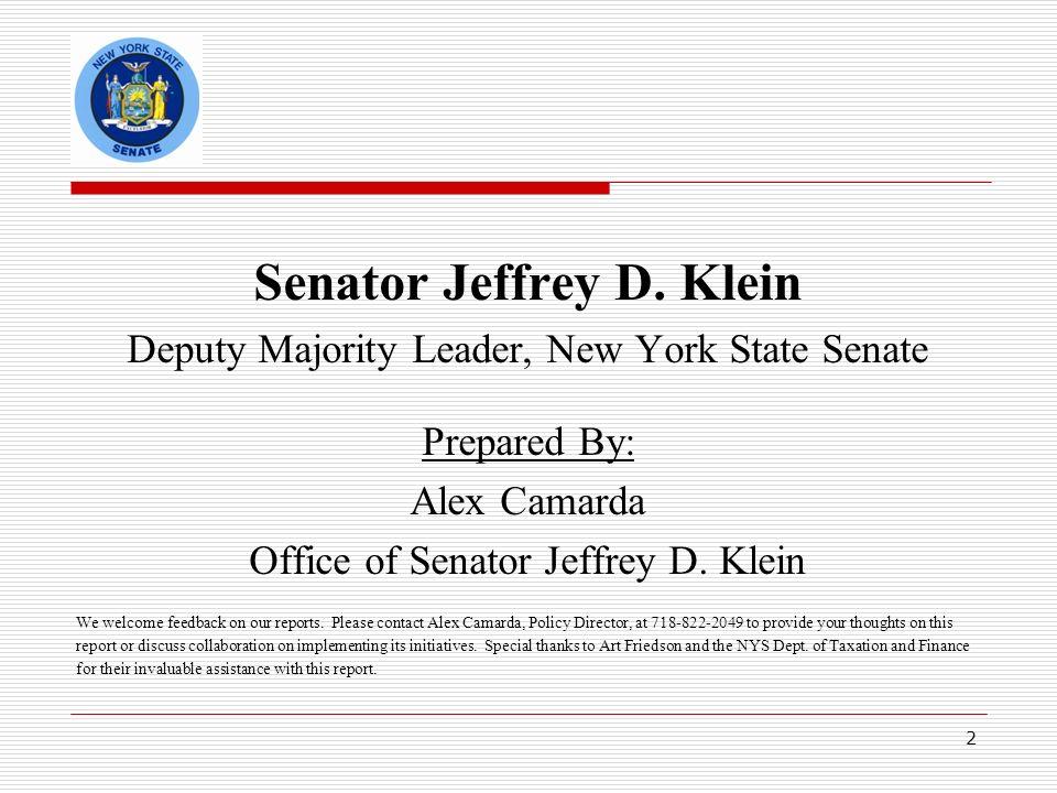 2 Senator Jeffrey D. Klein Deputy Majority Leader, New York State Senate Prepared By: Alex Camarda Office of Senator Jeffrey D. Klein We welcome feedb