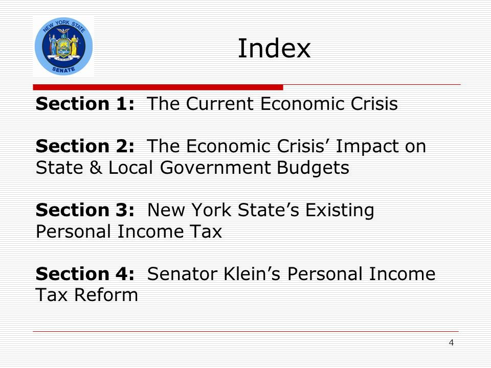 4 Index Section 1: The Current Economic Crisis Section 2: The Economic Crisis Impact on State & Local Government Budgets Section 3: New York States Existing Personal Income Tax Section 4: Senator Kleins Personal Income Tax Reform