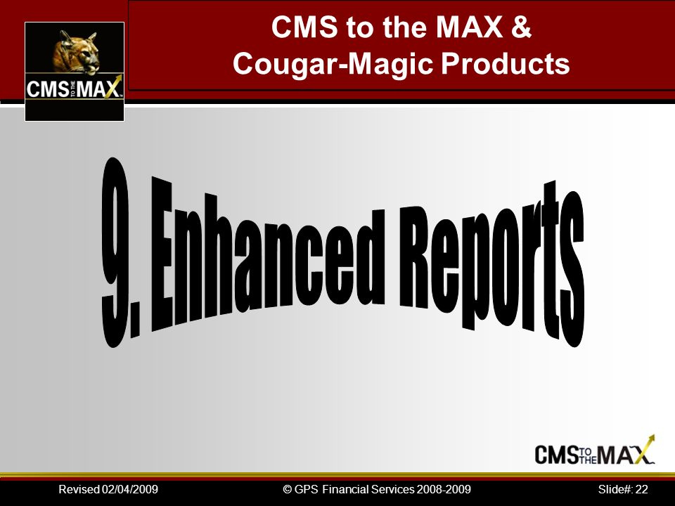 Slide#: 22© GPS Financial Services 2008-2009Revised 02/04/2009 CMS to the MAX & Cougar-Magic Products