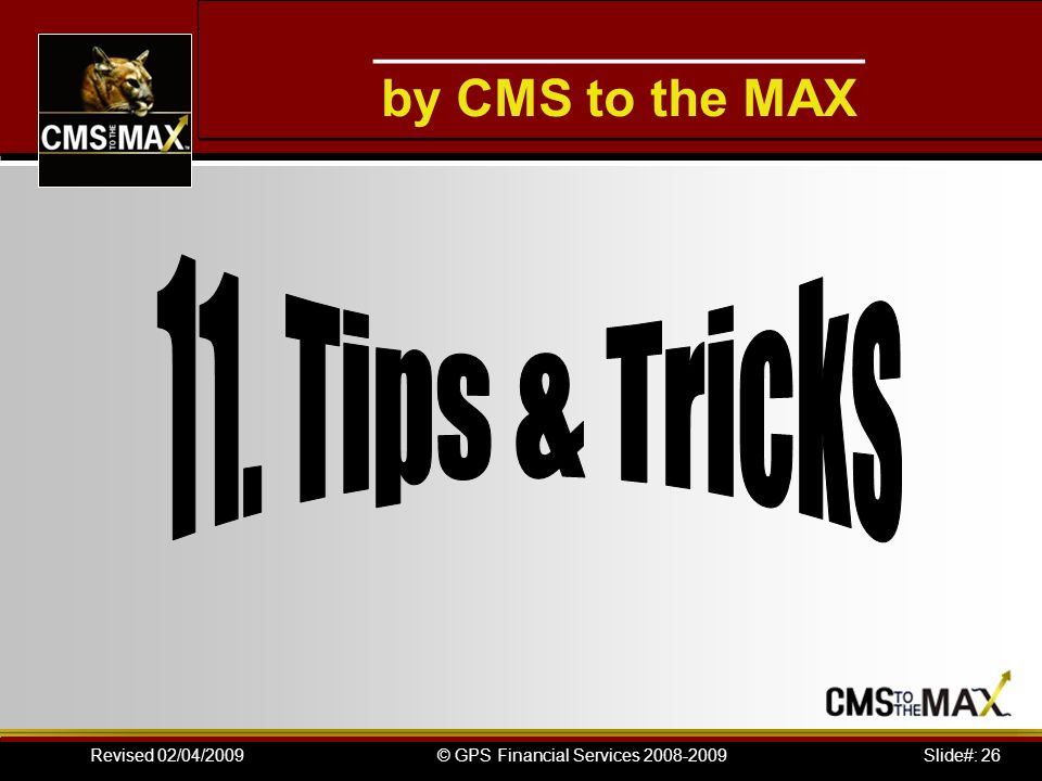 Slide#: 26© GPS Financial Services 2008-2009Revised 02/04/2009 ___________________ by CMS to the MAX