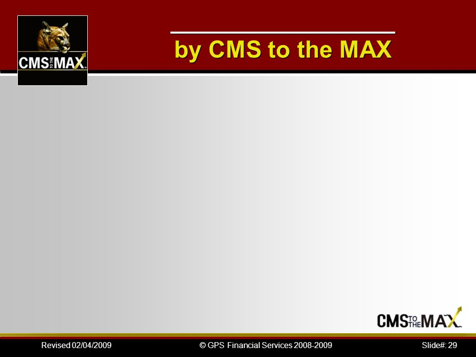 Slide#: 29© GPS Financial Services 2008-2009Revised 02/04/2009 ___________________ by CMS to the MAX