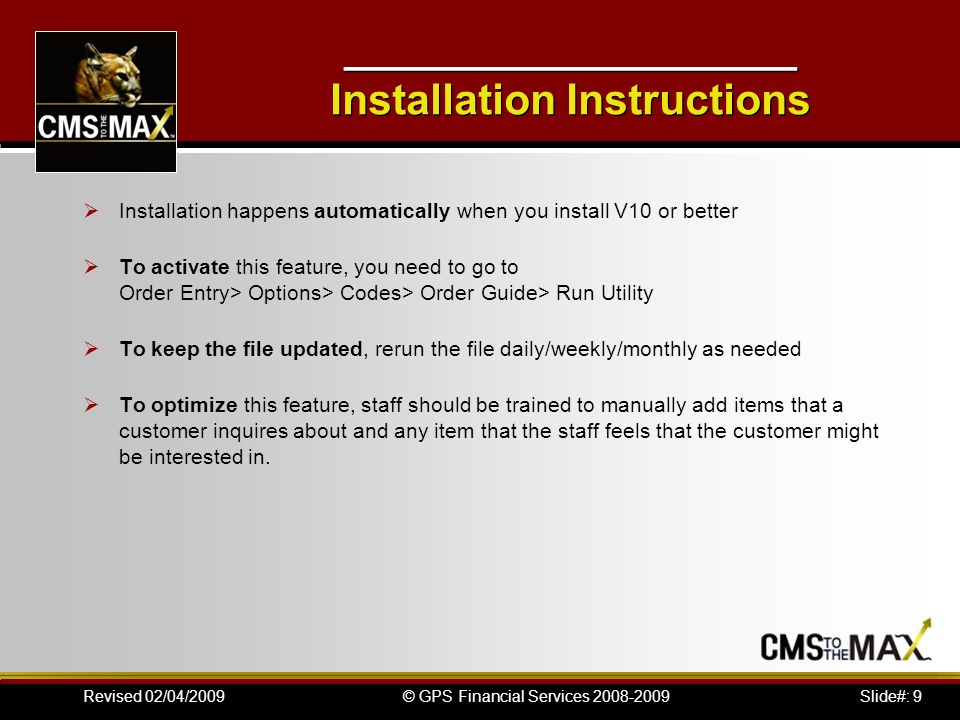 Slide#: 9© GPS Financial Services 2008-2009Revised 02/04/2009 ___________________ Installation Instructions Installation happens automatically when yo