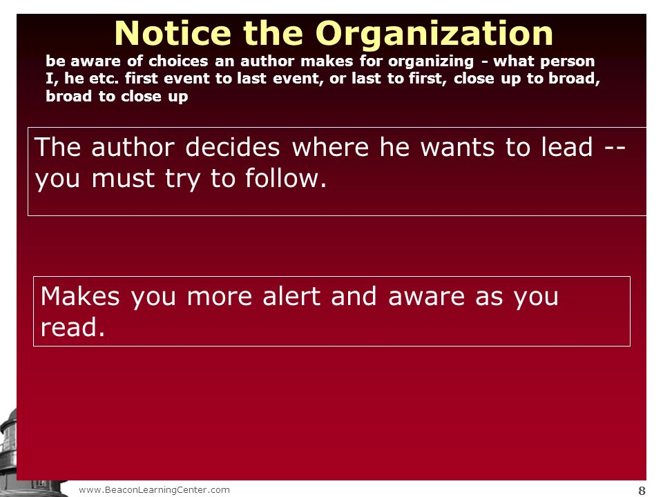 www.BeaconLearningCenter.com 8 Notice the Organization be aware of choices an author makes for organizing - what person I, he etc.