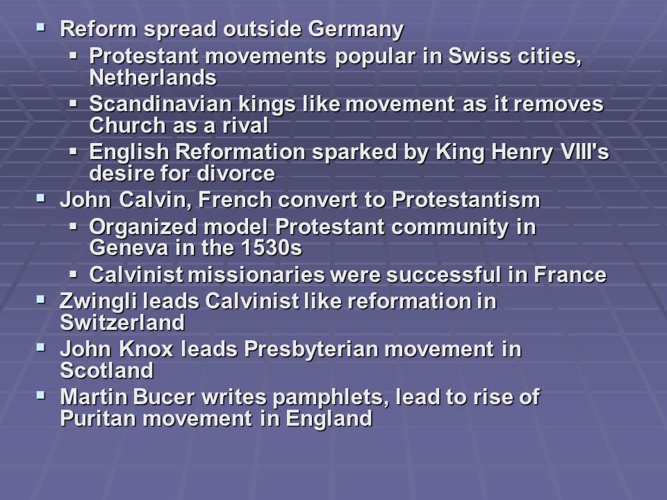 Reform spread outside Germany Reform spread outside Germany Protestant movements popular in Swiss cities, Netherlands Protestant movements popular in