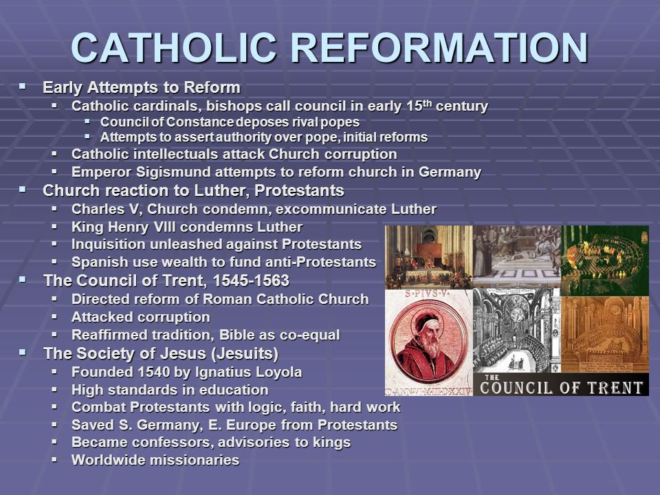 CATHOLIC REFORMATION Early Attempts to Reform Early Attempts to Reform Catholic cardinals, bishops call council in early 15 th century Catholic cardin