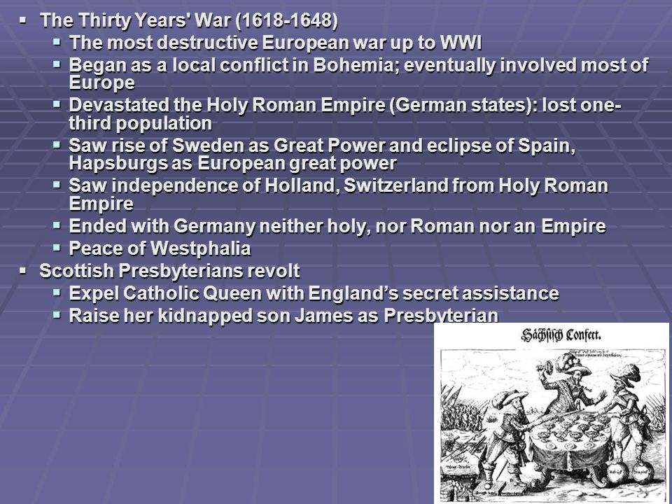 The Thirty Years' War (1618-1648) The Thirty Years' War (1618-1648) The most destructive European war up to WWI The most destructive European war up t
