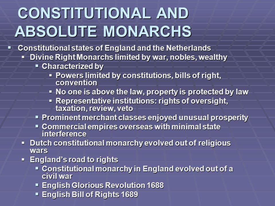 CONSTITUTIONAL AND ABSOLUTE MONARCHS Constitutional states of England and the Netherlands Constitutional states of England and the Netherlands Divine