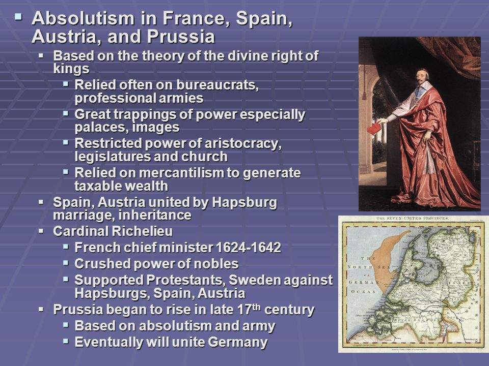 Absolutism in France, Spain, Austria, and Prussia Absolutism in France, Spain, Austria, and Prussia Based on the theory of the divine right of kings B
