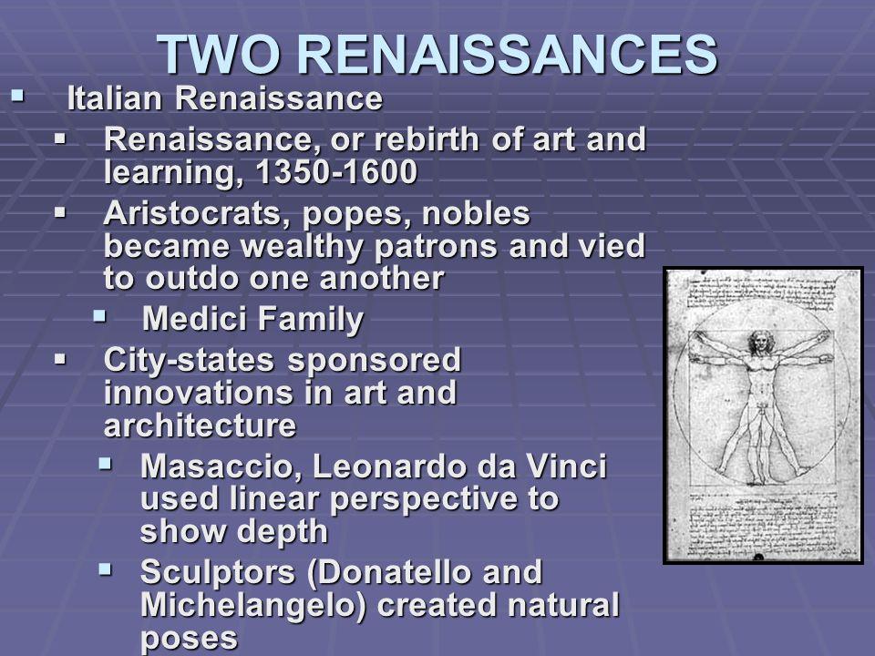 TWO RENAISSANCES Italian Renaissance Italian Renaissance Renaissance, or rebirth of art and learning, 1350-1600 Renaissance, or rebirth of art and lea