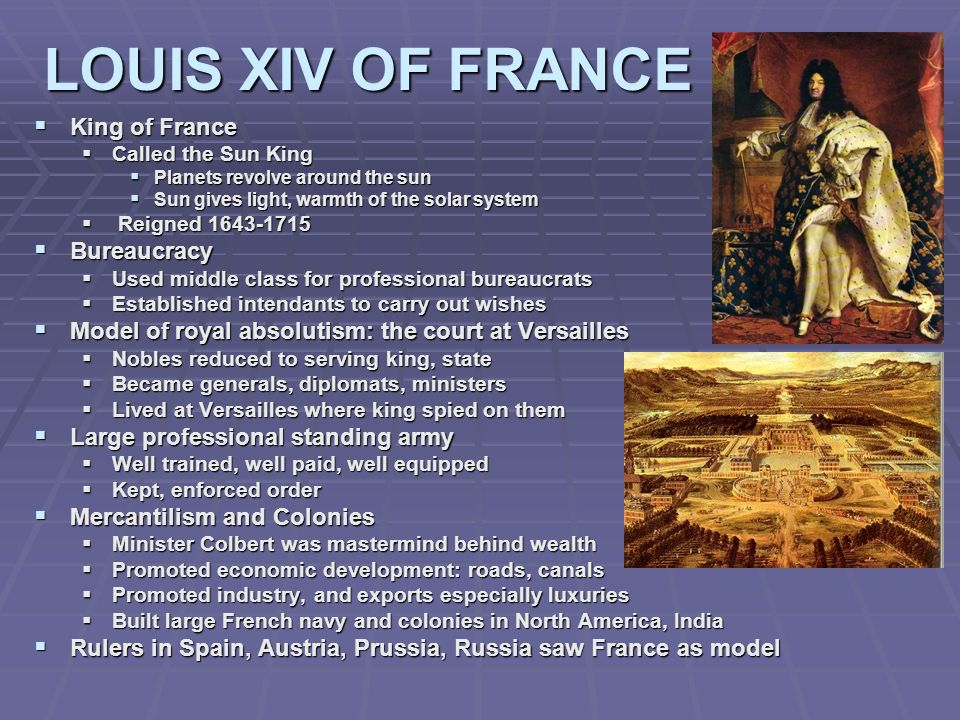 LOUIS XIV OF FRANCE King of France King of France Called the Sun King Called the Sun King Planets revolve around the sun Planets revolve around the su