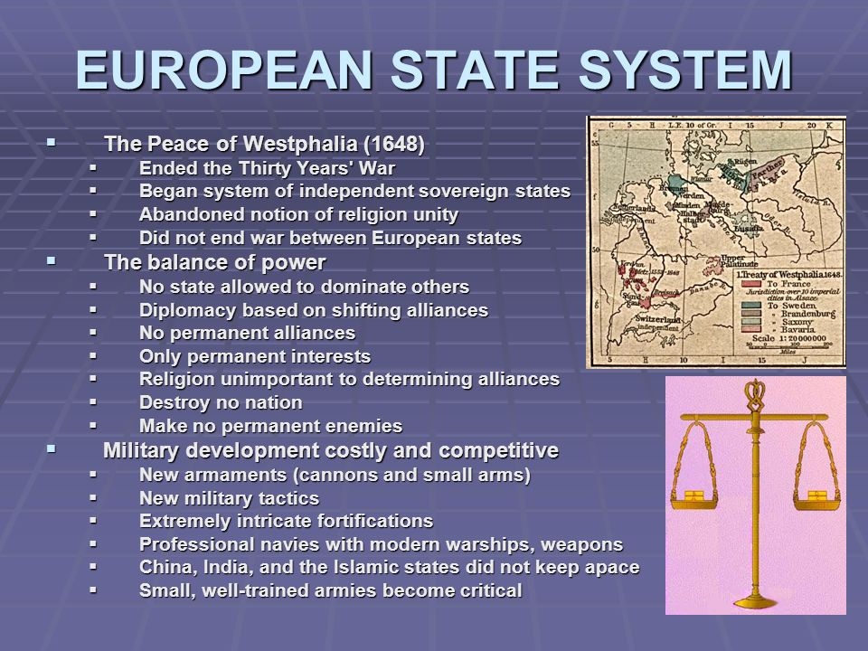 EUROPEAN STATE SYSTEM The Peace of Westphalia (1648) The Peace of Westphalia (1648) Ended the Thirty Years' War Ended the Thirty Years' War Began syst
