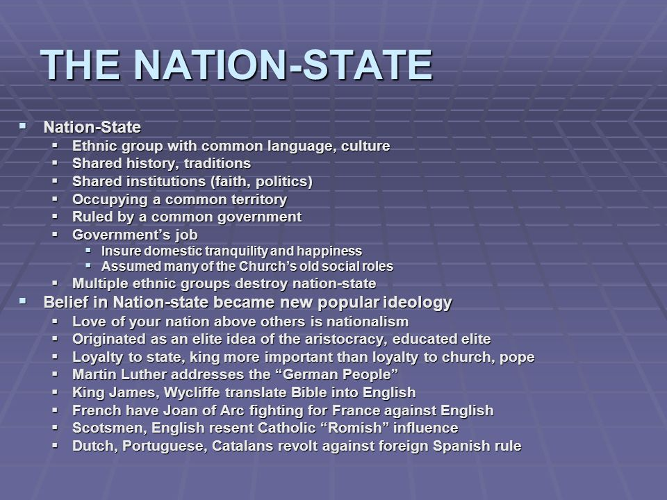 THE NATION-STATE Nation-State Nation-State Ethnic group with common language, culture Ethnic group with common language, culture Shared history, tradi