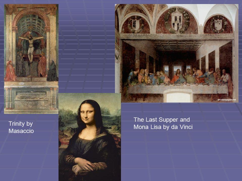 Trinity by Masaccio The Last Supper and Mona Lisa by da Vinci