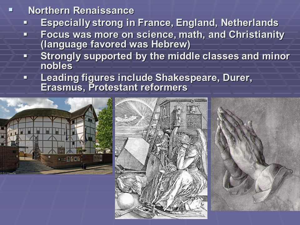 Northern Renaissance Northern Renaissance Especially strong in France, England, Netherlands Especially strong in France, England, Netherlands Focus wa