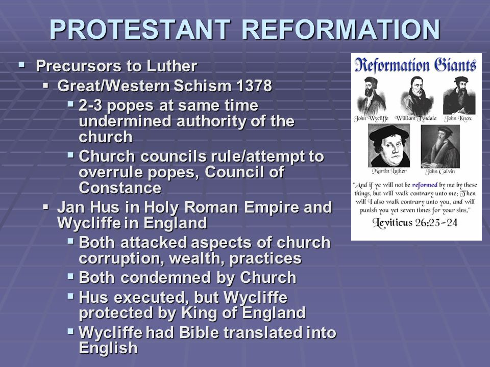 PROTESTANT REFORMATION Precursors to Luther Precursors to Luther Great/Western Schism 1378 Great/Western Schism 1378 2-3 popes at same time undermined