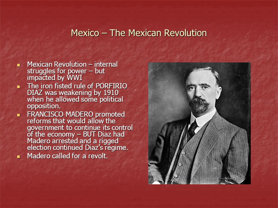 Mexico – The Mexican Revolution Mexican Revolution – internal struggles for power – but impacted by WWI Mexican Revolution – internal struggles for po