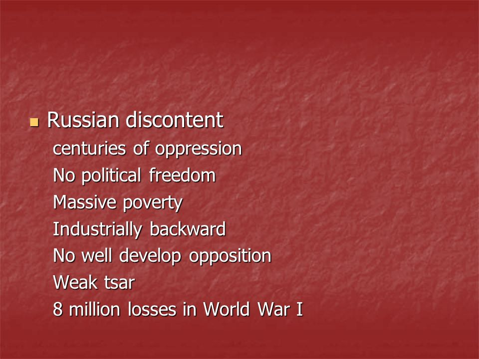 Russian discontent Russian discontent centuries of oppression No political freedom Massive poverty Industrially backward No well develop opposition We