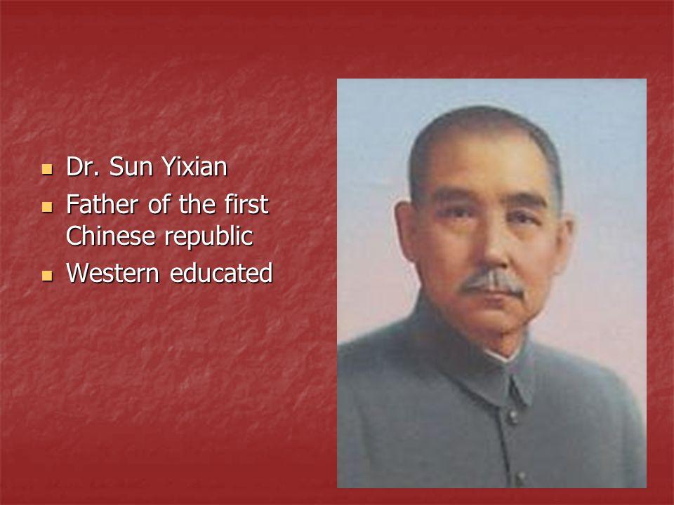 Dr. Sun Yixian Dr. Sun Yixian Father of the first Chinese republic Father of the first Chinese republic Western educated Western educated