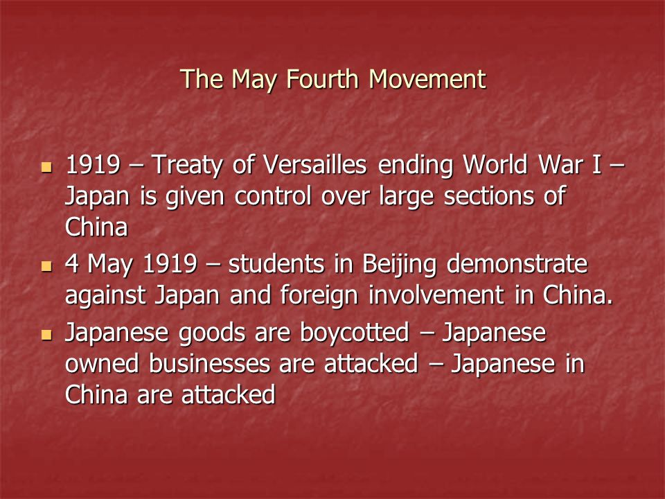 The May Fourth Movement 1919 – Treaty of Versailles ending World War I – Japan is given control over large sections of China 1919 – Treaty of Versaill