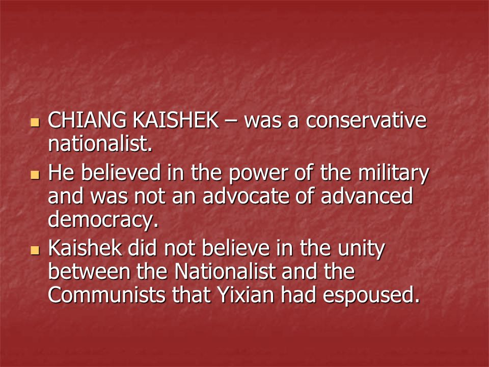 CHIANG KAISHEK – was a conservative nationalist. CHIANG KAISHEK – was a conservative nationalist. He believed in the power of the military and was not