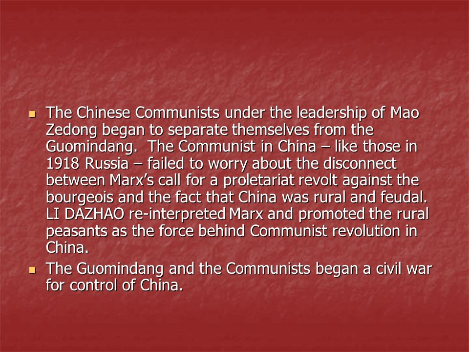 The Chinese Communists under the leadership of Mao Zedong began to separate themselves from the Guomindang. The Communist in China – like those in 191