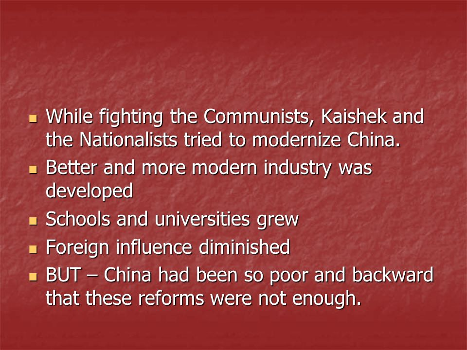 While fighting the Communists, Kaishek and the Nationalists tried to modernize China. While fighting the Communists, Kaishek and the Nationalists trie