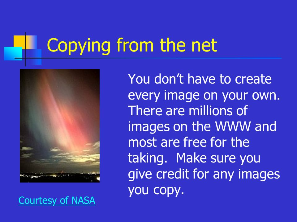 Copying from the net You dont have to create every image on your own.
