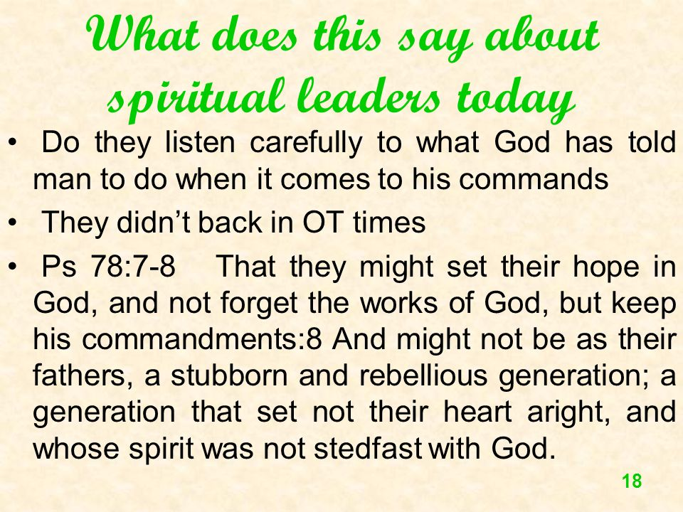 18 What does this say about spiritual leaders today Do they listen carefully to what God has told man to do when it comes to his commands They didnt b