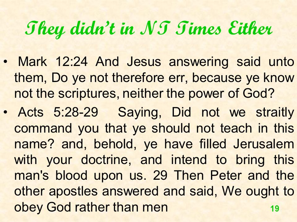 19 They didnt in NT Times Either Mark 12:24 And Jesus answering said unto them, Do ye not therefore err, because ye know not the scriptures, neither t