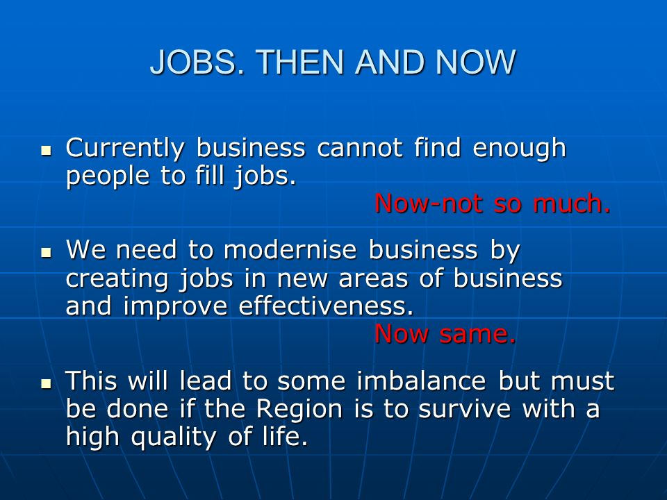 JOBS. THEN AND NOW Currently business cannot find enough people to fill jobs.