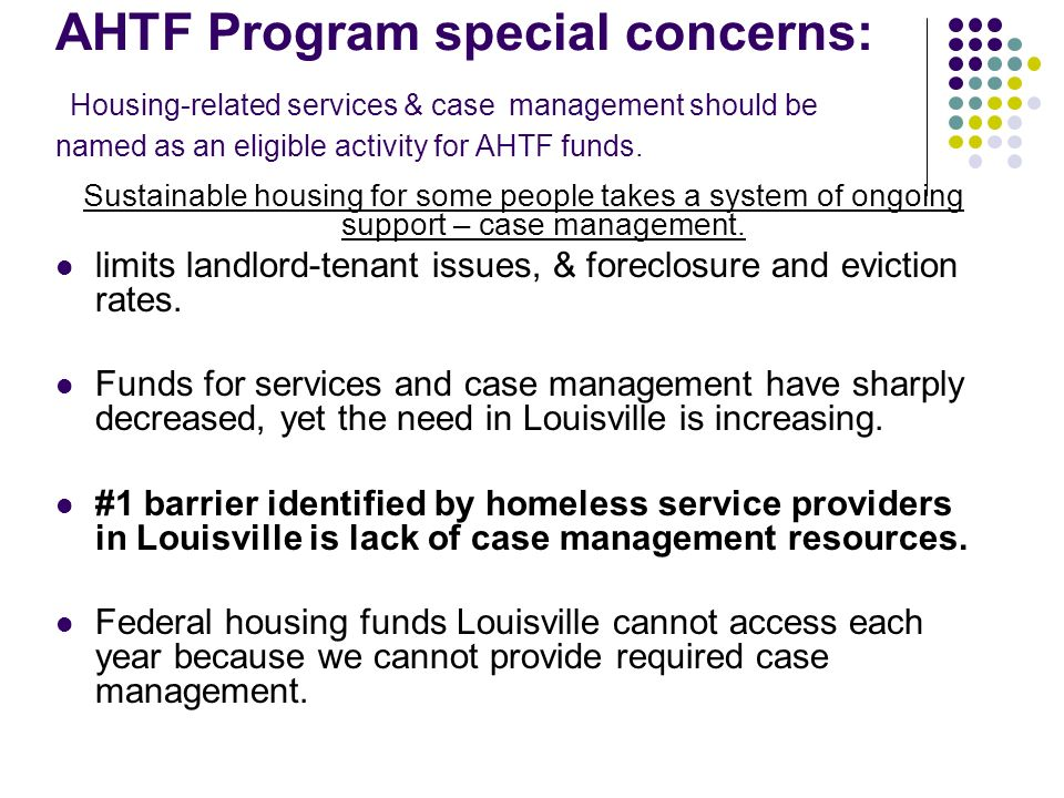 AHTF Program special concerns: Housing-related services & case management should be named as an eligible activity for AHTF funds. Sustainable housing