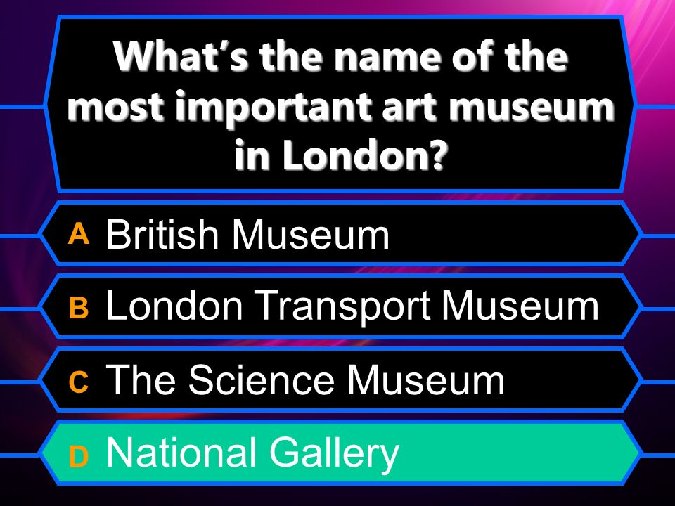 Whats the name of the most important art museum in London? A B C D London Transport Museum The Science Museum National Gallery British Museum