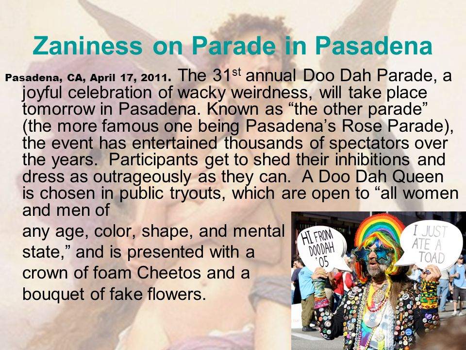 Zaniness on Parade in Pasadena Pasadena, CA, April 17, 2011. The 31 st annual Doo Dah Parade, a joyful celebration of wacky weirdness, will take place