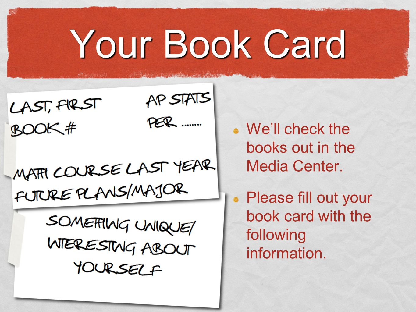 Your Book Card Well check the books out in the Media Center.