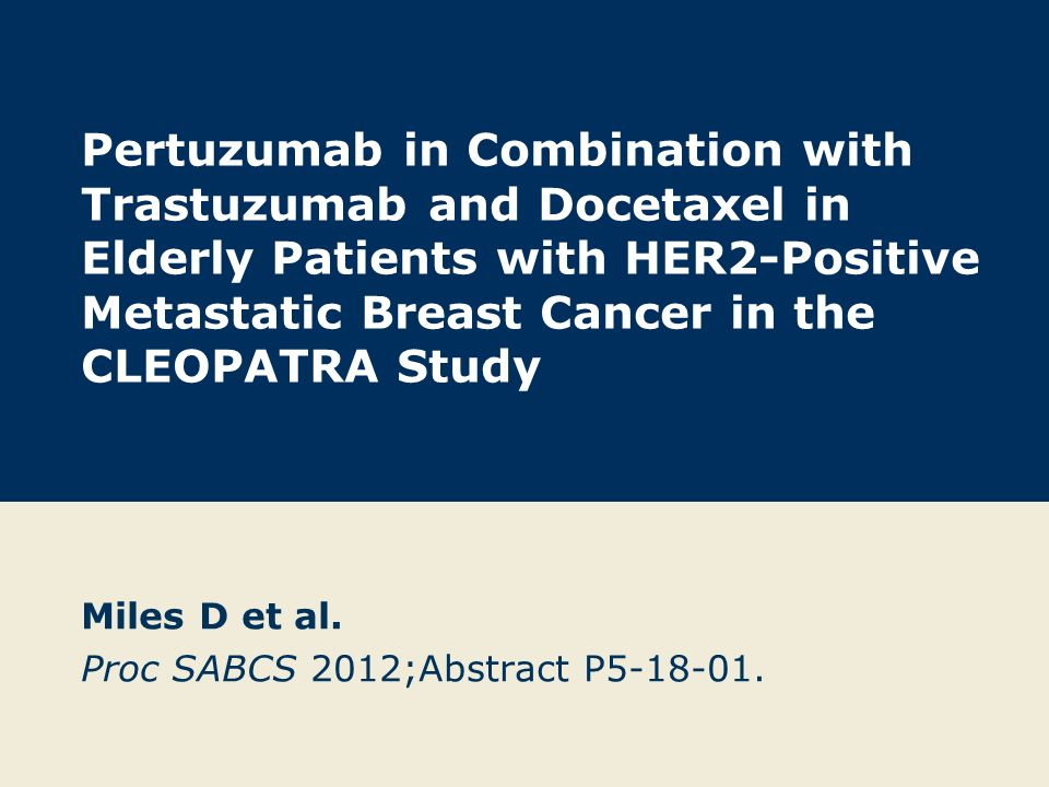 Pertuzumab in Combination with Trastuzumab and Docetaxel in Elderly Patients with HER2-Positive Metastatic Breast Cancer in the CLEOPATRA Study Miles