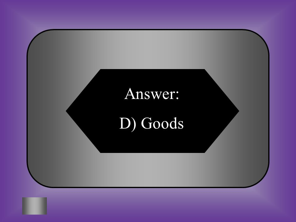 A:B: Demand 7.What is the term for the number of people who want the goods that are in supply.