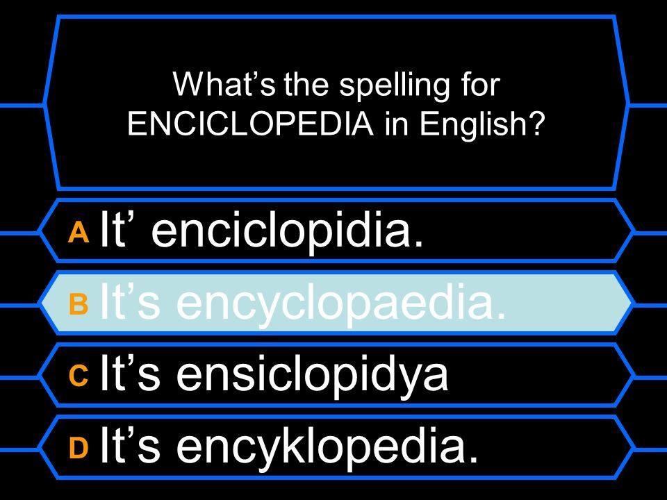 A It enciclopidia. B Its encyclopaedia. C Its ensiclopidya. D Its encyklopedia.