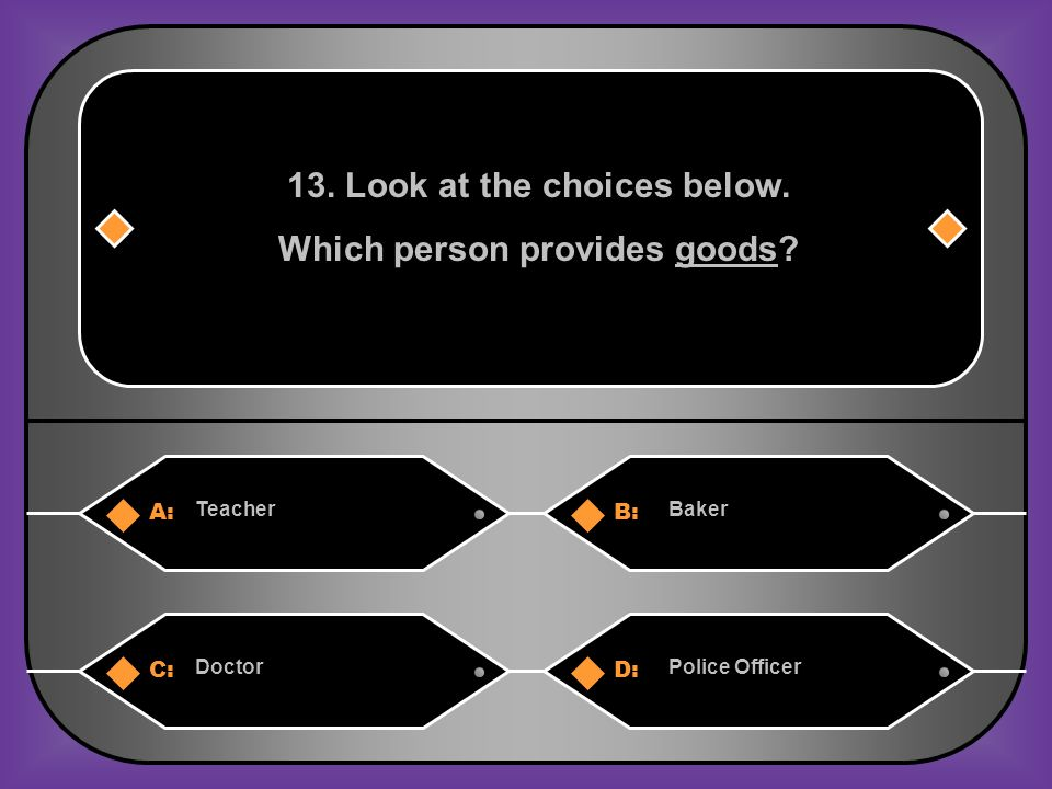 A:B: TeacherBaker C:D: DoctorPolice Officer 13.Look at the choices below.