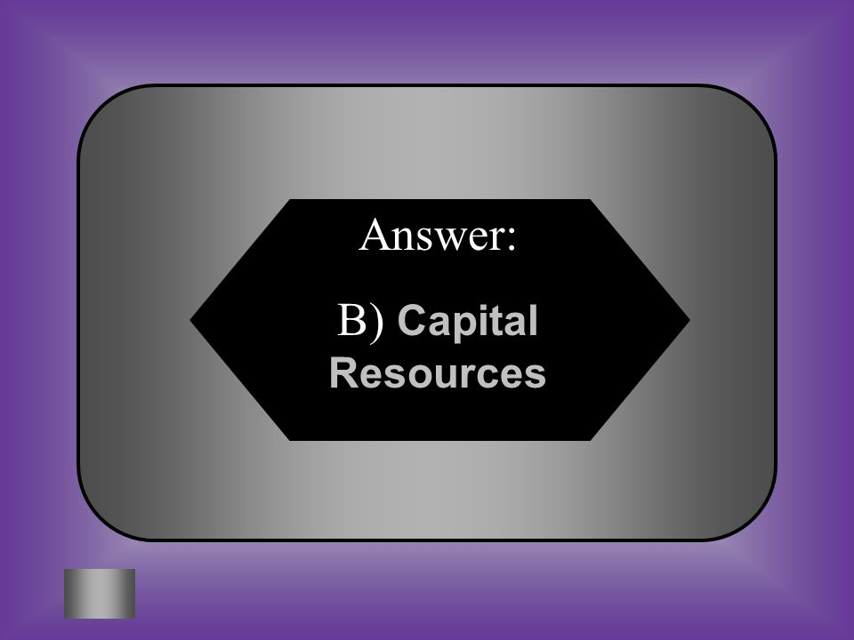 Answer: B) Capital Resources