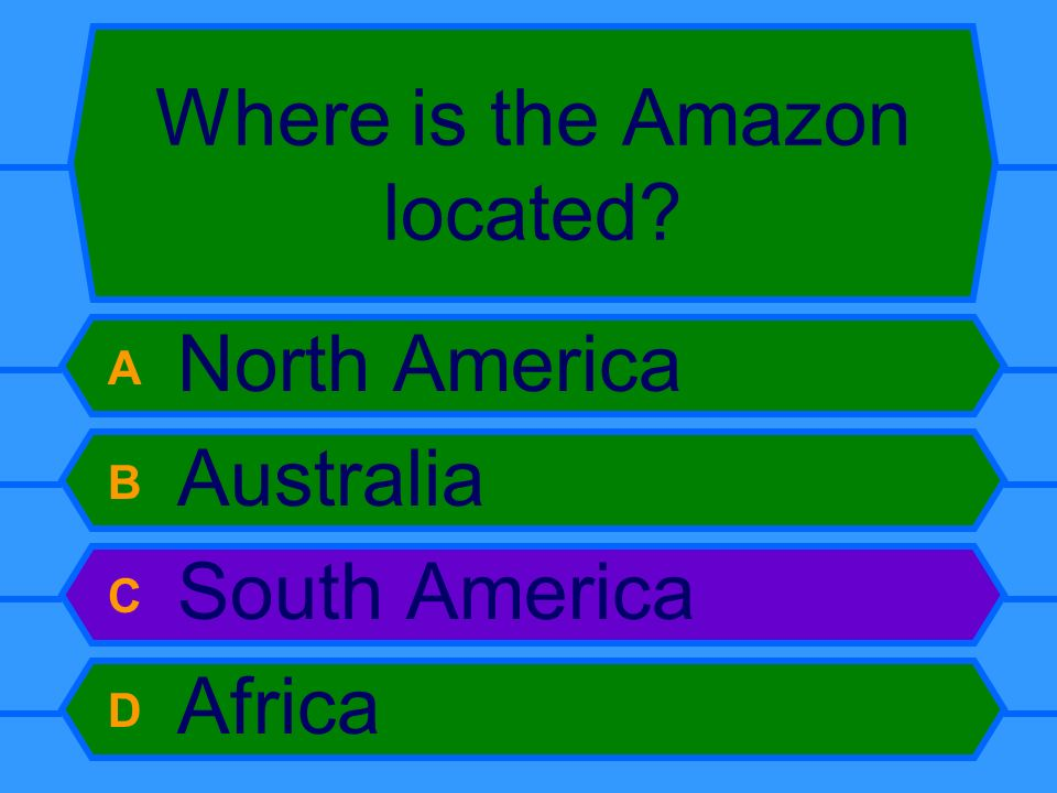Where is the Amazon located? A North America B Australia C South America D Africa