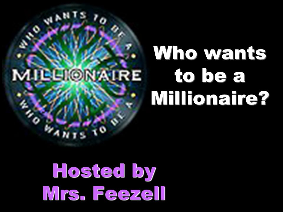 Who wants to be a Millionaire Hosted by Mrs. Feezell