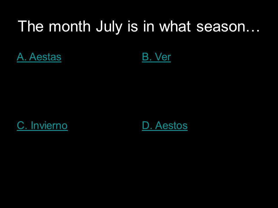 The month July is in what season… A. AestasB. Ver C. InviernoD. Aestos